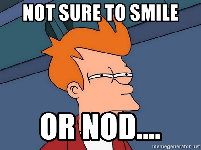Futurama Fry - Not sure to smile or nod....