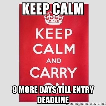 Keep Calm - Keep Calm 9 more days till entry deadline