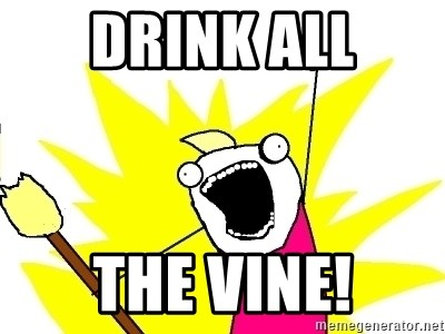X ALL THE THINGS - DRINK ALL THE VINE!