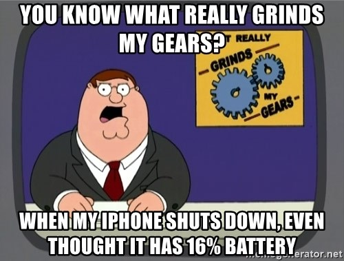 What really grinds my gears - You know what really grinds my gears? When my iphone shuts down, even thought it has 16% battery