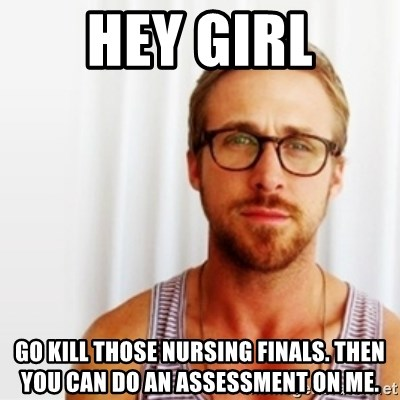 43618312 hey girl go kill those nursing finals then you can do an assessment