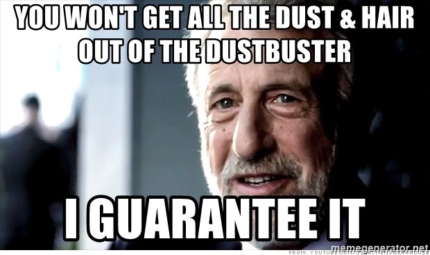 You Won T Get All The Dust Hair Out Of The Dustbuster I Guarantee