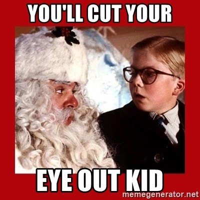 A christmas story - You'll Cut Your Eye Out Kid