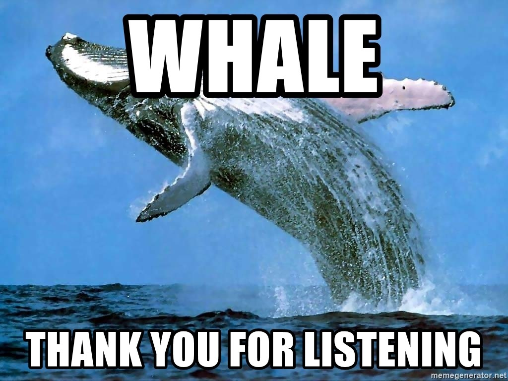 whaleeee - WHALE thank you for listening