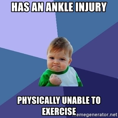 Success Kid - Has an ankle injury physically unable to exercise
