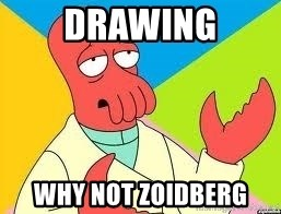 Need a New Drug Dealer? Why Not Zoidberg - drawing why not zoidberg
