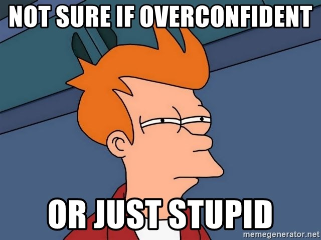 Futurama Fry - not sure if overconfident or just stupid