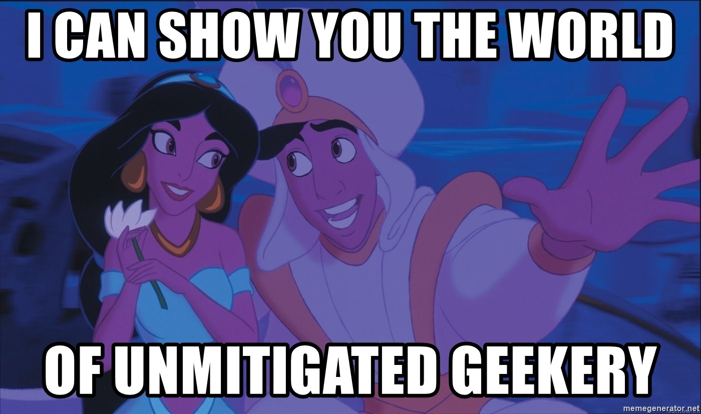 Aladdin and Jasmine - I can show you the world of unmitigated geekery