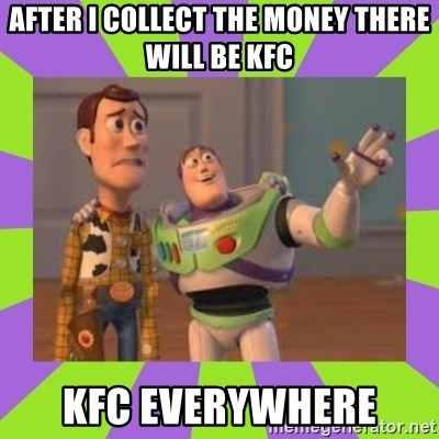 X, X Everywhere  - After I collect the money there will be kfc kfc everywhere