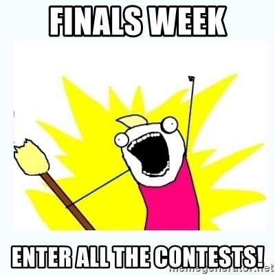 All the things - FINALS WEEK ENTER ALL THE CONTESTS!