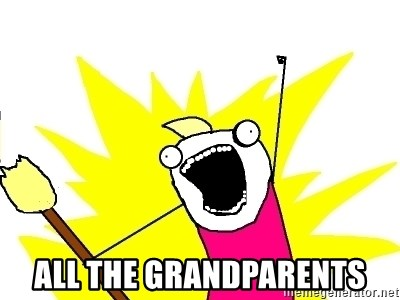 X ALL THE THINGS -  ALL THe grandparents