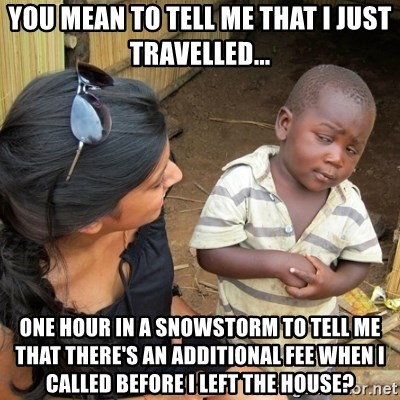 you mean to tell me black kid - You mean to tell me that i just travelled... one hour in a snowstorm to tell me that there's an additional fee when i called before i left the house?