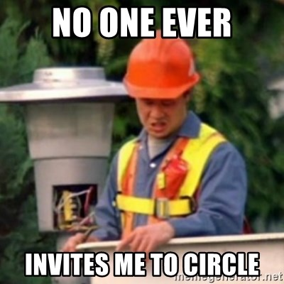 No One Ever Pays Me in Gum - No one ever invites me to circle