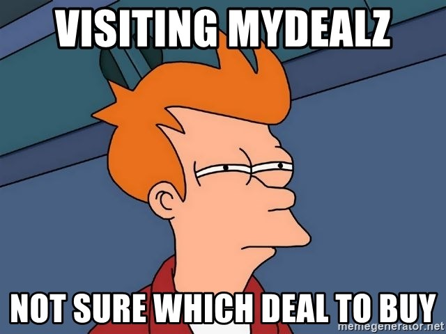 Futurama Fry - Visiting Mydealz not sure which deal to buy