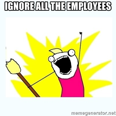 All the things - ignore all the employees