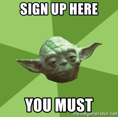 Advice Yoda Gives - Sign up here You must