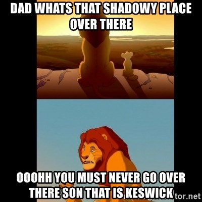 Lion King Shadowy Place - DAD WHATS THAT SHADOWY PLACE OVER THERE OOOHH YOU MUST NEVER GO OVER THERE SON THAT IS KESWICK