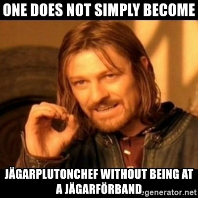 Does not simply walk into mordor Boromir  - One does not simply become jägarplutonchef without being at a jägarförband