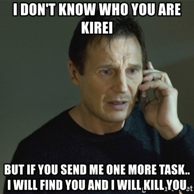 I don't know who you are... - i don't know who you are kirei but if you send me one more task.. i will find you and i will kill you