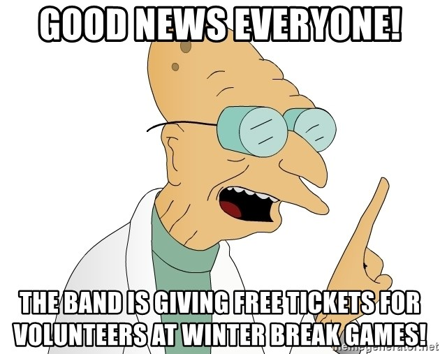 Good News Everyone - Good News everyone! The band is giving free tickets for volunteers at winter break games!