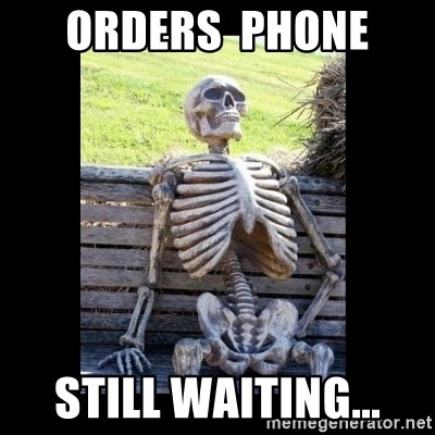 Still Waiting - orders  phone  still waiting...