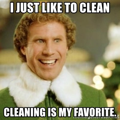 Buddy the Elf - I just like to clean cleaning is my favorite.