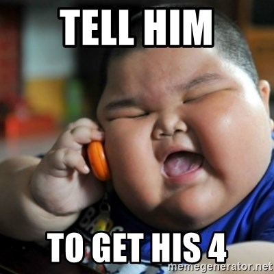 fat chinese kid - Tell him to get his 4