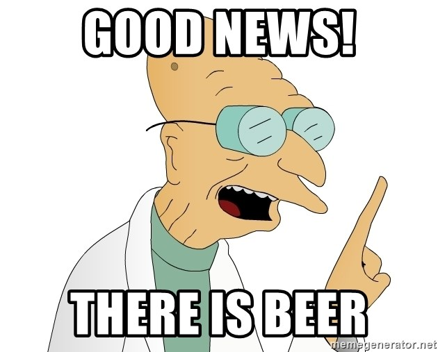 Good News Everyone - Good news! There is beer