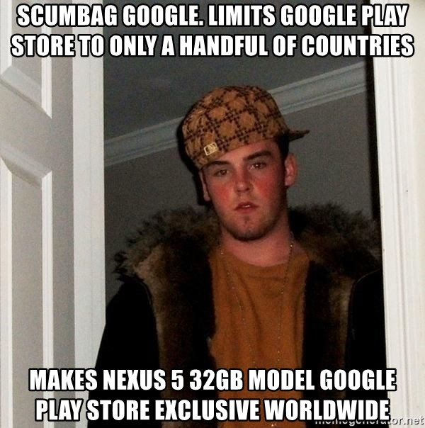 Scumbag Steve - Scumbag google. limits google play store to only a handful of countries makes nexus 5 32gb model google play store exclusive worldwide