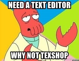 Need a New Drug Dealer? Why Not Zoidberg - Need a text editor why not texshop