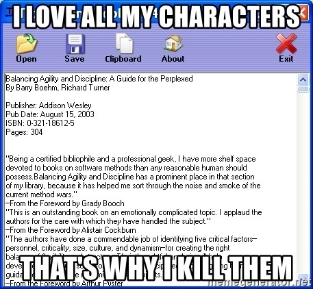 Text - i love all my characters that's why i kill them