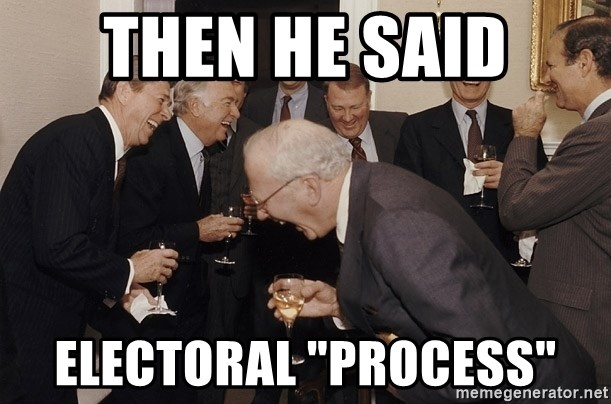"So Then I Said... - then he said electoral ""Process"""