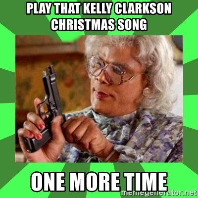 Madea - Play that kelly clarkson christmas song one more time