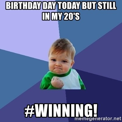 Success Kid - birthday day today but still in my 20's #WINNING!