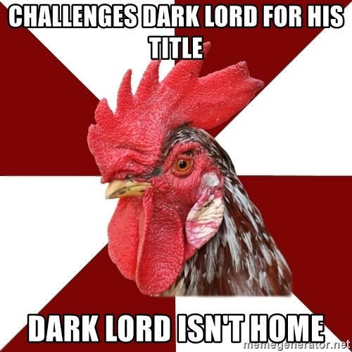 Roleplaying Rooster - CHALLENGES DARK LORD FOR HIS TITLE DARK LORD ISN'T HOME