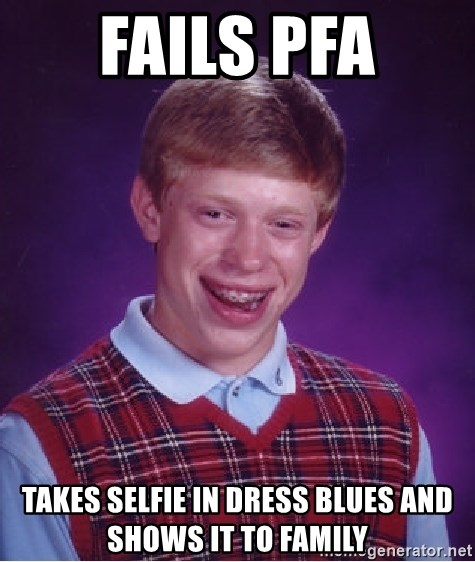 Bad Luck Brian - FAILS PFA TAKES SELFIE IN DRESS BLUES AND SHOWS IT TO FAMILY