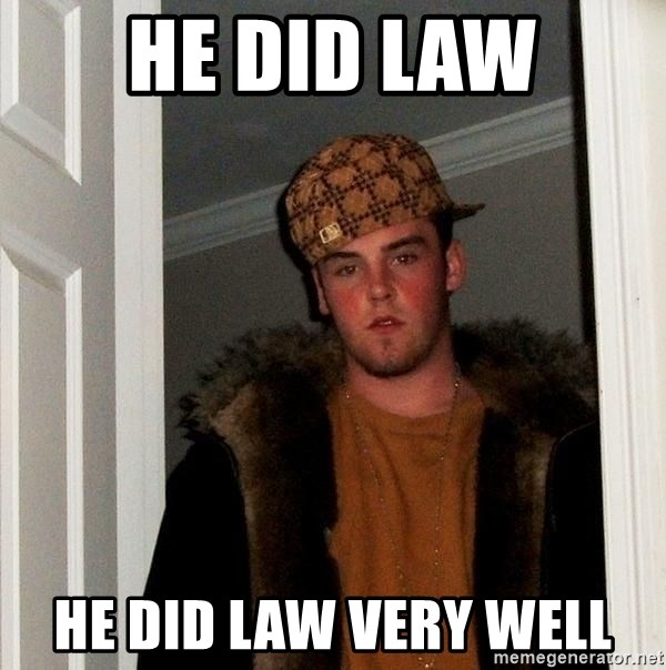 Scumbag Steve - He did law he did law very well