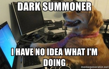 I have no idea what I'm doing - Dog with Tie - Dark Summoner I have no idea what I'm Doing