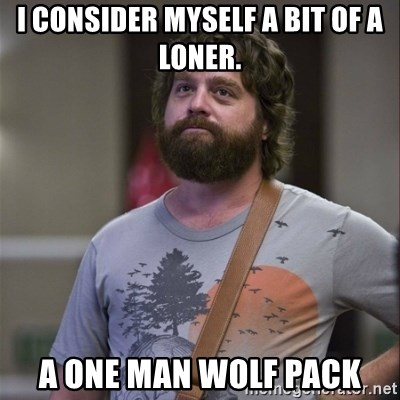 Alan Hangover - I consider Myself a Bit of a loner. A One Man Wolf Pack