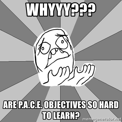 Whyyy??? - Whyyy??? are p.a.c.e. objectives so hard to learn?