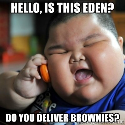 fat chinese kid - Hello, Is this Eden? Do you deliver brownies?