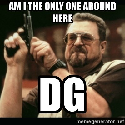 am i the only one around here - am i the only one around here dg