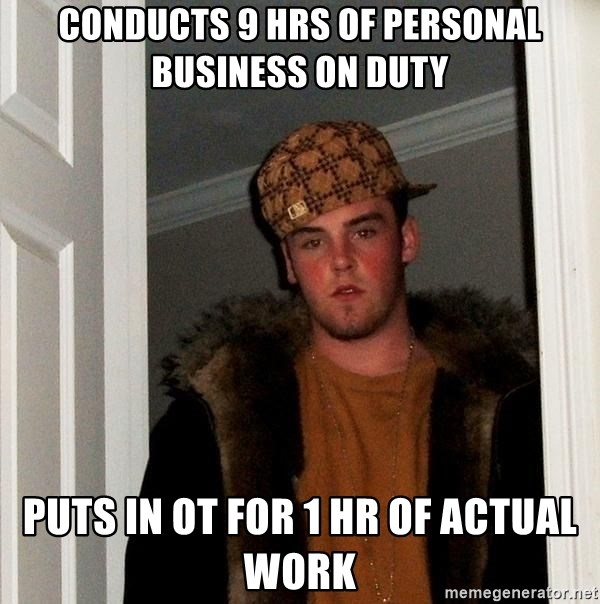 Scumbag Steve - Conducts 9 hrs of Personal Business on Duty Puts in OT for 1 hr of actual work