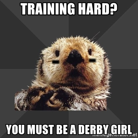 Roller Derby Otter - training hard? you must be a derby girl