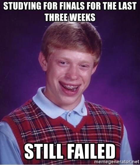 Bad Luck Brian - Studying for finals for the last three weeks Still Failed