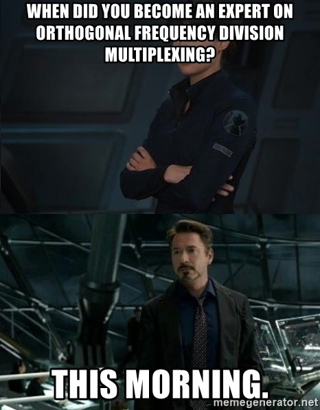 When Did You Become an Expert.. - When did you become an expert on orthogonal frequency division multiplexing? This morning.