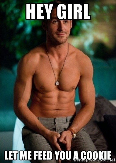 Shirtless Ryan Gosling - HEY GIRL LET ME FEED YOU A COOKIE