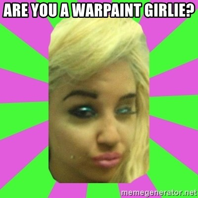 Manda Please! - are you a warpaint girlie?