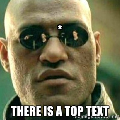 What If I Told You -                                                                                                                                                                        *                           There is a top text