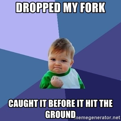 Success Kid - Dropped my fork Caught it before it hit the ground